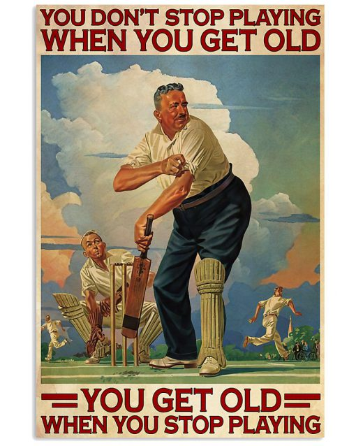 You don't stop playing when you get old You get old when you stop playing Cricket poster 1