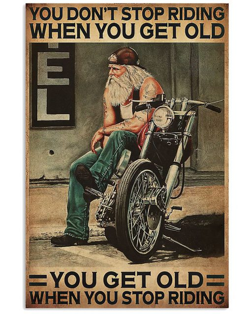 You don't stop riding when you get old You get old when you stop riding poster