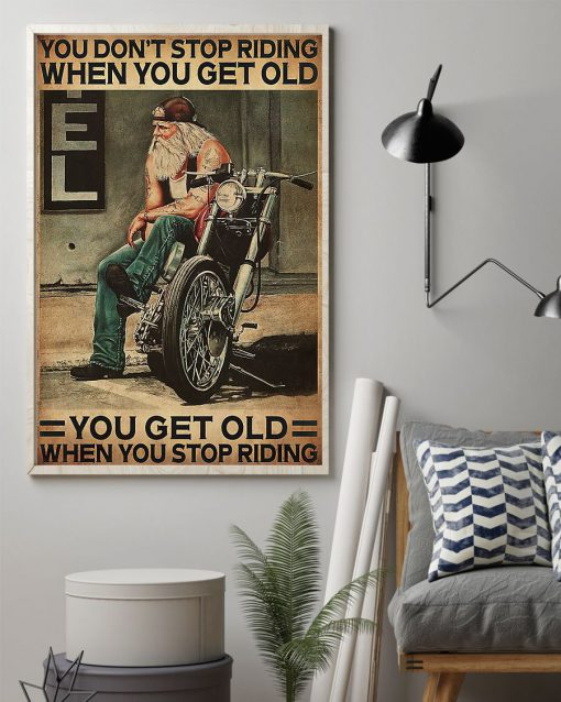 You don't stop riding when you get old You get old when you stop riding poster1