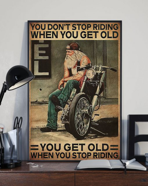 You don't stop riding when you get old You get old when you stop riding poster2