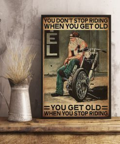 You don't stop riding when you get old You get old when you stop riding poster3