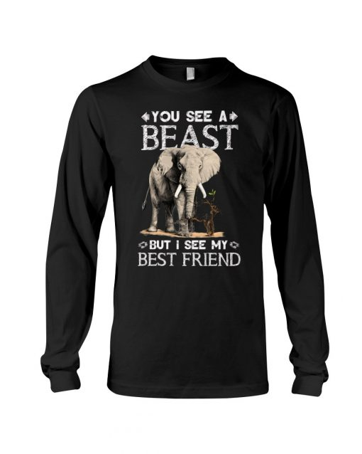 You see a beast but I see my best friend Elephant Long sleeve