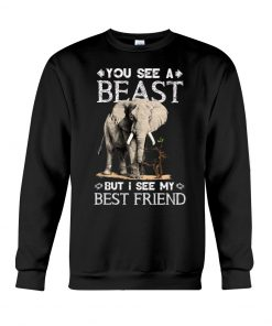 You see a beast but I see my best friend Elephant Sweatshirt