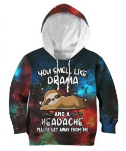 You smell like drama and a headache please get away from me Sloth 3D hoodie1