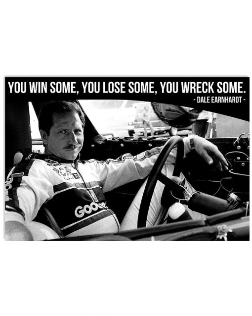 You win some You lose some You wreck some - Dale Earnhardt poster 2