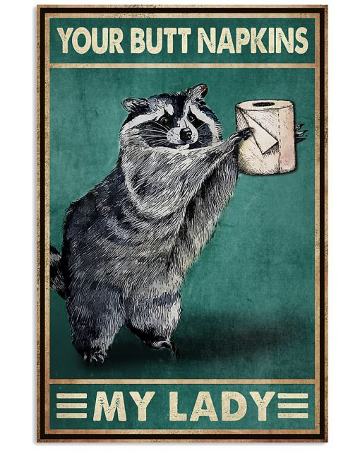 Your Butt Napkins My Lady Raccoon Poster