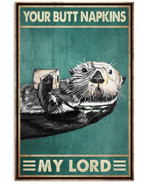 Your Butt Napkins My Lord Otter Poster