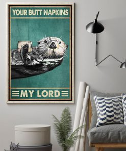 Your Butt Napkins My Lord Otter Poster1