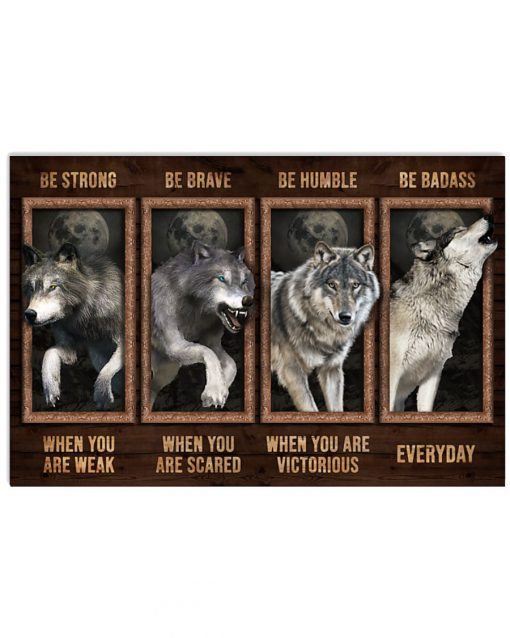 Be Strong When You Are Weak Be Badass Everyday Wolf Poster 1