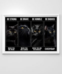 Be strong when you are weak Be brave when you are scared Be Badass everyday Black Cats Poster 1