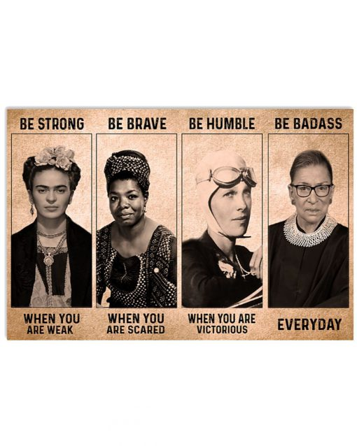 Be strong when you are weak Be brave when you are scared Be Badass everyday RBG Feminist Poster