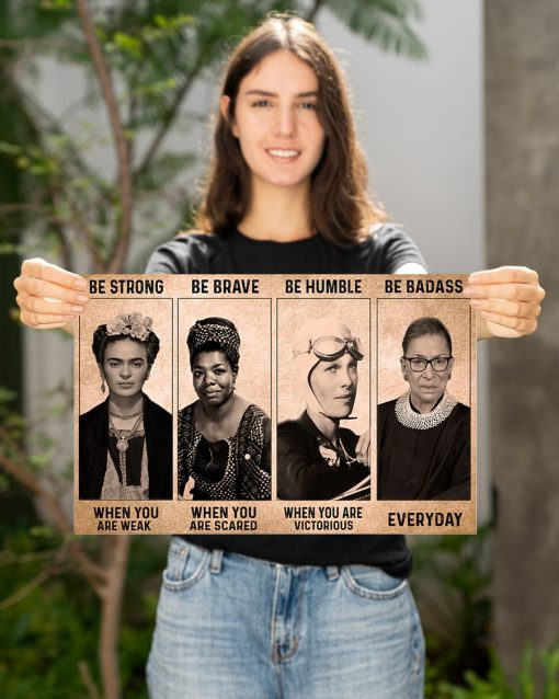 Be strong when you are weak Be brave when you are scared Be Badass everyday RBG Feminist Poster2
