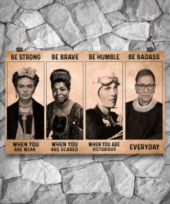 Be strong when you are weak Be brave when you are scared Be Badass everyday RBG Feminist Poster5