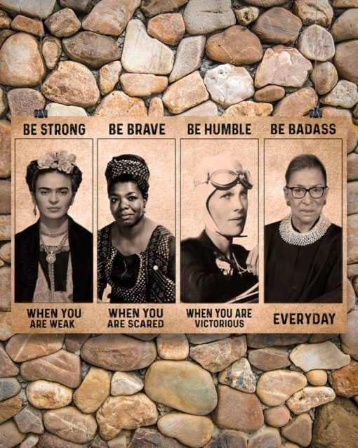 Be strong when you are weak Be brave when you are scared Be Badass everyday RBG Feminist Poster6