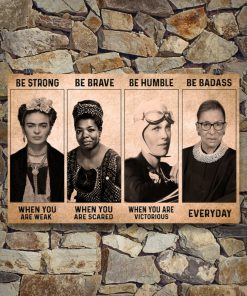 Be strong when you are weak Be brave when you are scared Be Badass everyday RBG Feminist Poster7