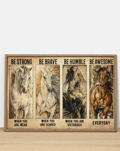 Be strong when you are weak Be brave when you are scared Be awesome everyday Horse poster 1