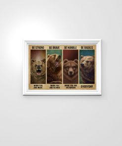 Be strong when you are weak Be brave when you are scared Be badass everyday Bear poster 2