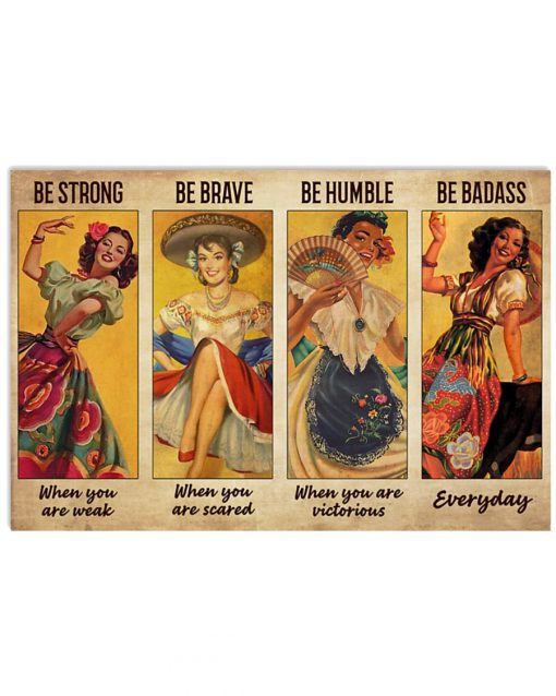 Be strong when you are weak Be brave when you are scared Be badass everyday Mexican Folk Dancing poster 4