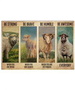 Be strong when you are weak Be brave when you are scared Be humble when you are victorious Be awesome everyday Sheep poster 2