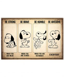 Be strong when you are weak Be brave when you are scared Be humble when you are victorious Be awesome everyday Snoopy poster 1