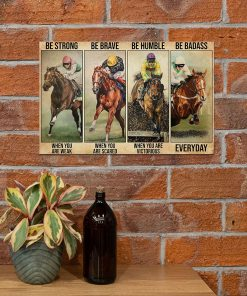 Be strong when you are weak Be brave when you are scared Be humble when you are victorious Be badass everyday Horse racing poster4