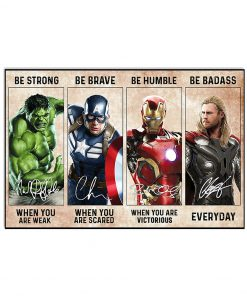 Be strong when you are weak Be brave when you are scared Be humble when you are victorious Be badass everyday Superheroes poster