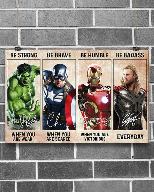 Be strong when you are weak Be brave when you are scared Be humble when you are victorious Be badass everyday Superheroes poster2