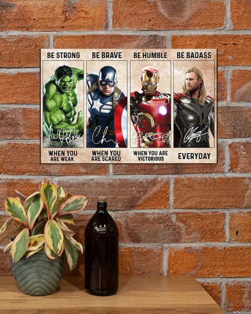Be strong when you are weak Be brave when you are scared Be humble when you are victorious Be badass everyday Superheroes poster7