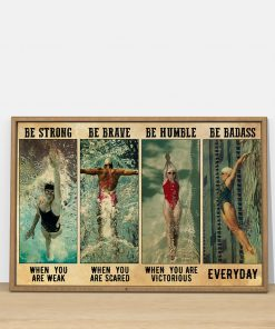 Be strong when you are weak Be brave when you are scared Be humble when you are victorious Be badass everyday Swimming poster 2