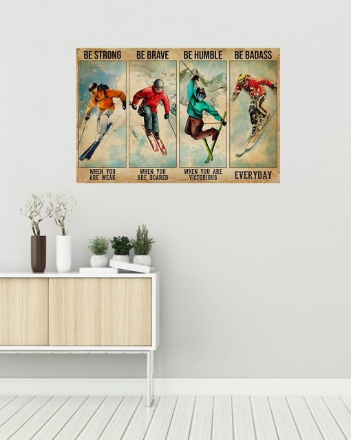Be strong when you are weak Be brave when you are scared Be humble when you are victorious Skiing Poster1