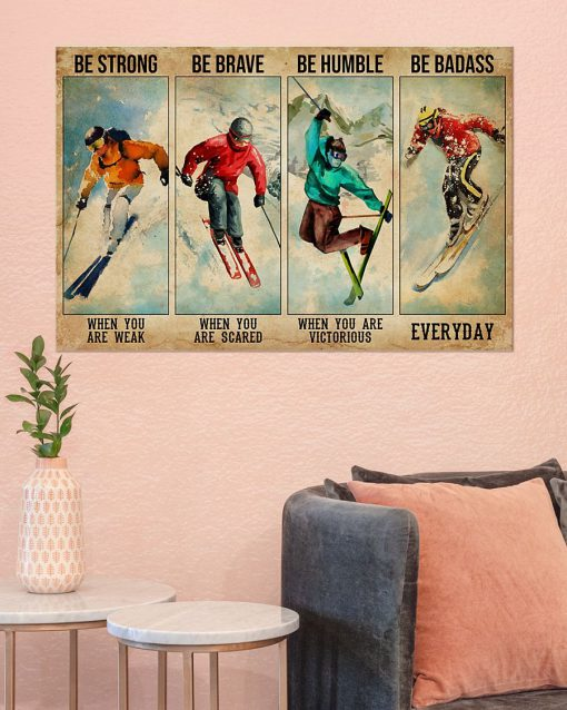 Be strong when you are weak Be brave when you are scared Be humble when you are victorious Skiing Poster3