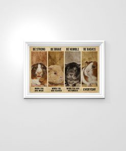 Be strong when you are weak be brave when you are scared be humble when you are victorious be badass everyday Guinea pig poster 1