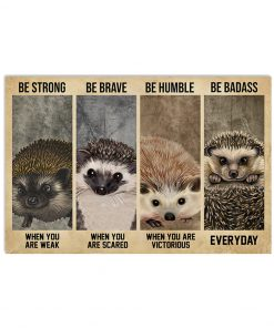 Be strong when you are weak be brave when you are scared be humble when you are victorious be badass everyday Hedgehog poster 1
