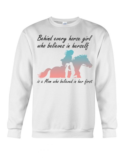 Behind every horse girl who believes in herself is a Mom who believed in her first Sweatshirt
