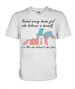 Behind every horse girl who believes in herself is a Mom who believed in her first V-neck
