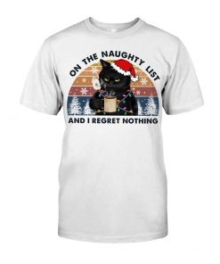 Cat On The Naughty List And I Regret Nothing Christmas shirt