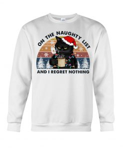 Cat On The Naughty List And I Regret Nothing Christmas sweatshirt