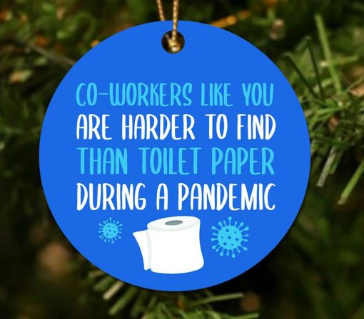 Co-workers like you are harder to find than toilet paper during a pandemic ornament