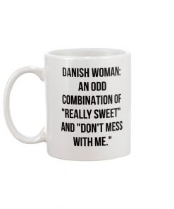 Danish woman An odd combination of Really Sweet and Don't mess with me mug 1