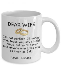 Dear wife I'm not perfect I'll annoy you tease you say you stupid things but you'll never find anyone who loves you as much as I do mug 1