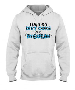 Diabetes Awareness I Run On Diet Coke And Insulin Hoodie