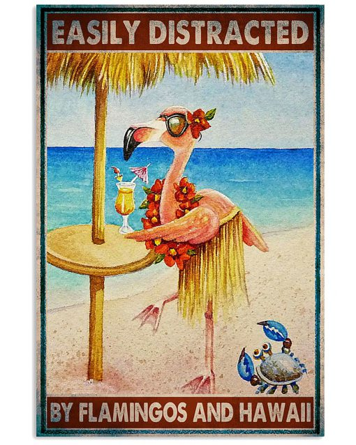 Easily distracted by Flamingos and Hawaii poster