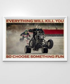 Everything will kill you so choose something fun Ice Racing poster2