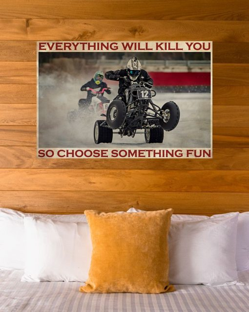 Everything will kill you so choose something fun Ice Racing poster6