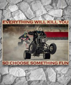 Everything will kill you so choose something fun Ice Racing poster8