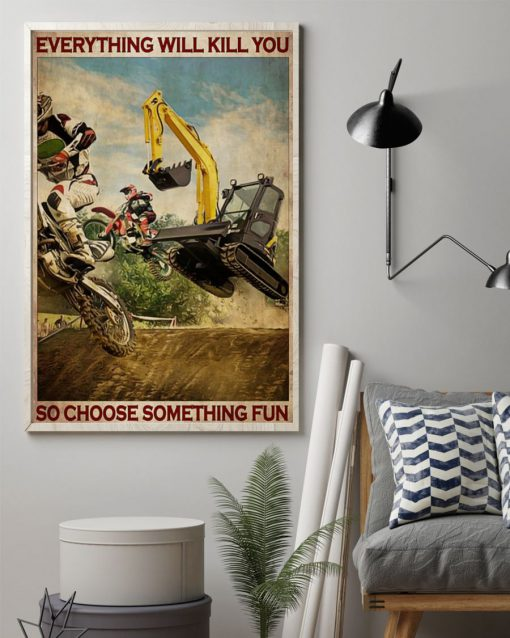 Everything will kill you so choose something fun Motocross And Excavator poster1