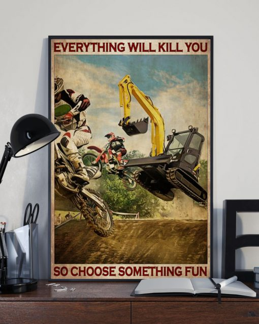 Everything will kill you so choose something fun Motocross And Excavator poster2
