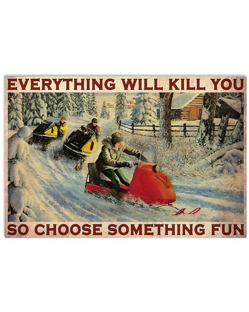Everything will kill you so choose something fun Snowcross poster
