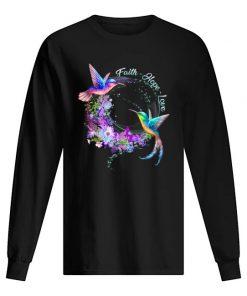 Faith Hope Love Hummingbirds Flowers Long sleeve