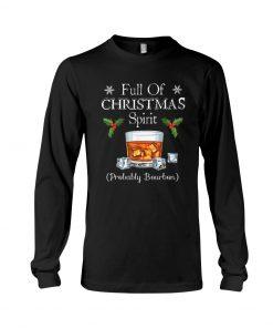 Full Of Christmas Spirit Probably Bourbon Long sleeve